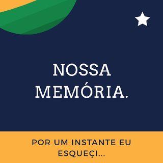 Episódio 7 - Nossa Memória, Ops, Por Um Instante Esqueçi.