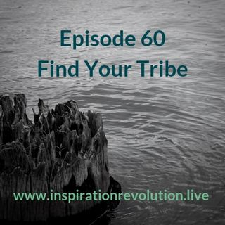 Ep 60 - Find Your Tribe!