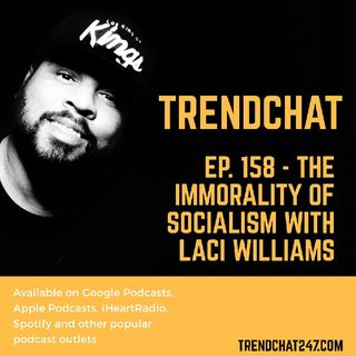 Ep. 158 - The Immorality of Socialism with Laci Williams