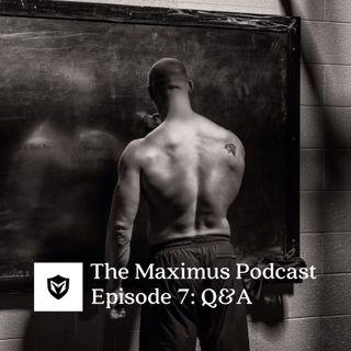 The Maximus Podast Ep. 7 - Q&A