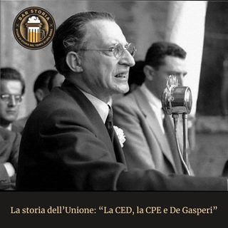 La storia dell'Unione - La CED, la CPE e De Gasperi