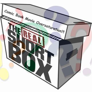 The REAL Short Box: Comic Movie Over-saturation!