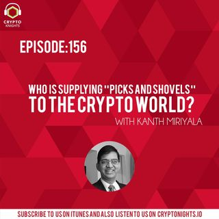 "Episode 156- Who is supplying ""picks and shovels"" to the Crypto World?"