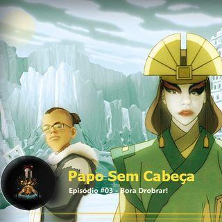 Papo sem Cabeça #02 - Bora Dobrar!