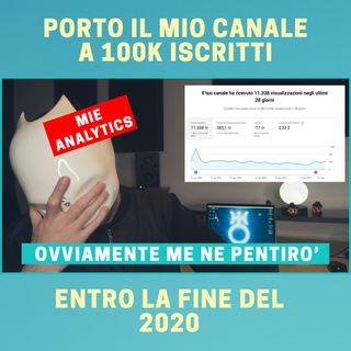 #166 - Porto Il Mio Canale YouTube a 100K Iscritti Entro la Fine del 2020 (CHALLENGE)