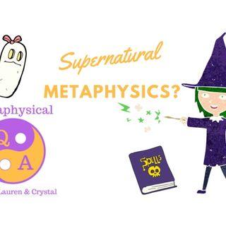 Supernatural Metaphysics? Podcast w/ Dr. Lauren and Crystal