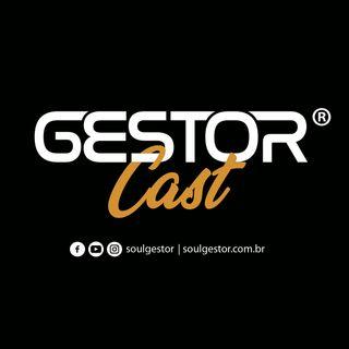 GestorCast 65 - É Revoltante - Soul Gestor Leandro Martins