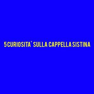 5 Curiosità sulla Cappella Sistina di Michelangelo