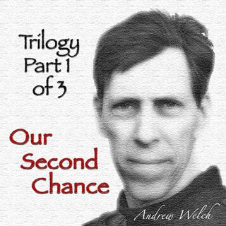 TSP148 - The Undefinable Spirit: Andrew Welch - 'Our Second Chance', part 1 of 3.