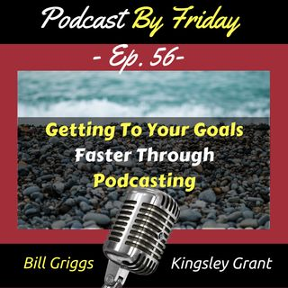 PBF56: Getting To Your Goals Faster Through Podcasting