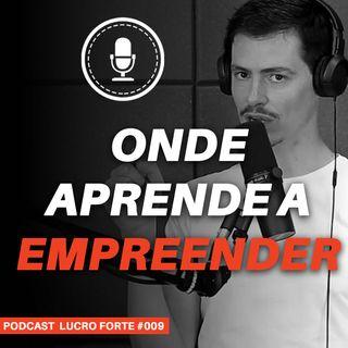 #009 - Onde a gente aprende a ser empreendedor?