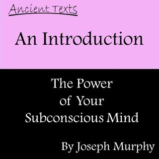 The Power of Your Subconscious Mind by Joseph Murphy - Introduction