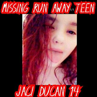 MISSING 14 YEAR OLD JACI DUNCAN!