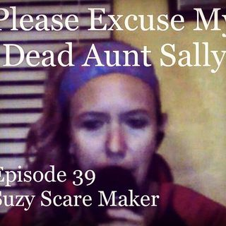 Episode 39 - Suzy Scare Maker