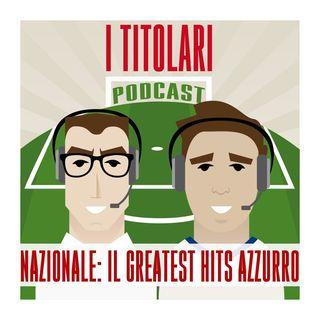 Ep. 19 - Nazionale: il greatest hits azzurro