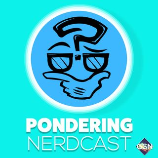 Pondering Nerdcast Ep 120 - Happy New Year!