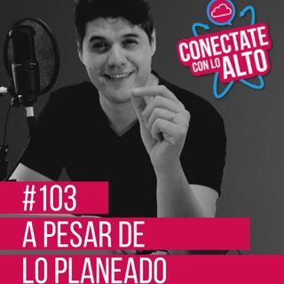 #103 A pesar de lo planeado - Javi Martínez