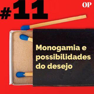 #11 - Monogamia e possibilidades do desejo