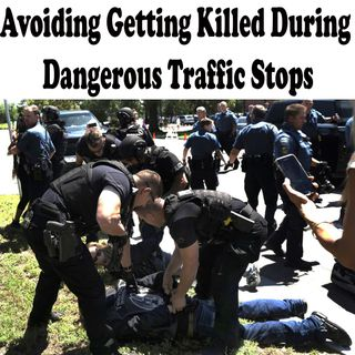 Avoid Getting Killed at Dangerous Police Stops