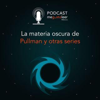La materia oscura de Pullman y otras series