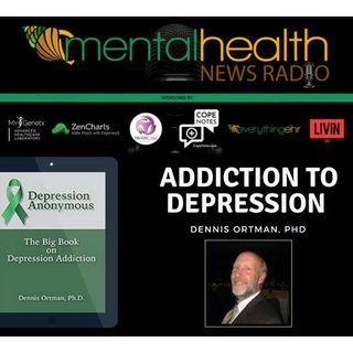 Addiction to Depression with Dennis Ortman, PhD