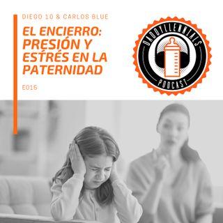 E015 - El encierro: presión y estrés en la paternidad