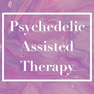 Psychedelic Assisted Therapy