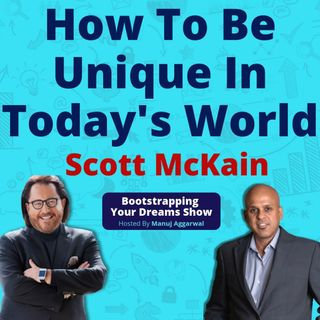 065 | How to Be Unique In Today's World | The Art of Creating Distinction | Scott McKain