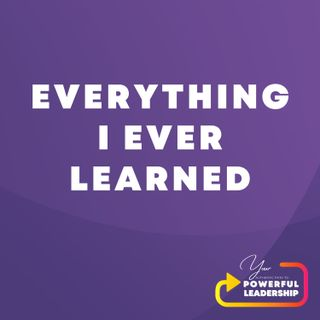 Episode 4: Everything I Ever Learned