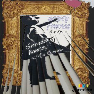 S2E3 - Shredding Banksy