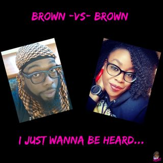 Brown -vs- Brown... I wanna be heard