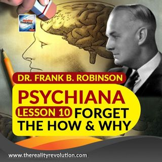 Dr Frank B  Robinson Psychiana Lesson 10 Forget The How And Why