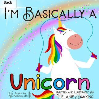 I'm Basically a Unicorn By Melanie Hawkins  Read by E3D