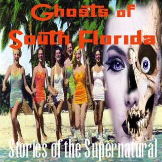 Ghosts of South Florida | True Encounters | Podcast