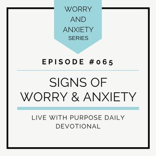 #065 Signs of Worry and Anxiety