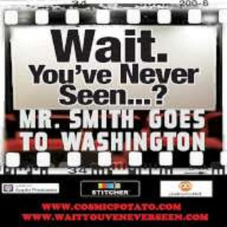Episode 18: Wait. You've Never Seen Mr. Smith Goes To Washington?