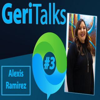Geritalks | Caregivers of Older Adults - Guest: Alexis Ramirez