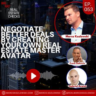 Ep53: Negotiate Better Deals By Creating Your Own Real Estate Master AVATAR - Marco Kozlowski
