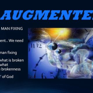 AUGMENTED PART FOUR CAN MAN FIX MAN... does he know how and why?