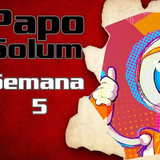 Papo Solum #22 - BBB21 - Semana 5