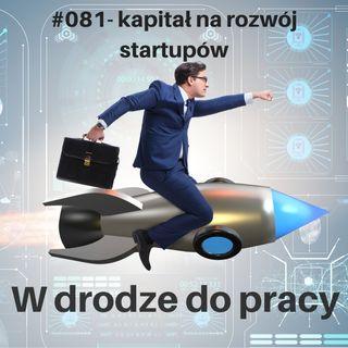 #081 - Pozyskiwanie kapitału na rozwój startupów