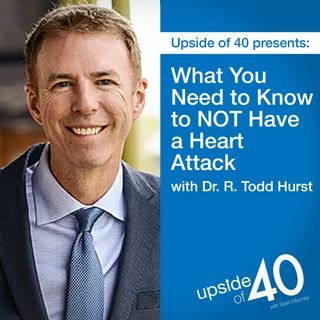 What You Need to Know to NOT Have a Heart Attack with Dr. R. Todd Hurst