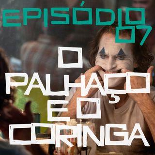 Episódio 07: O Palhaço e o Coringa