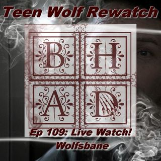 TEEN WOLF REWATCH 109 - Wolfsbane LIVE!
