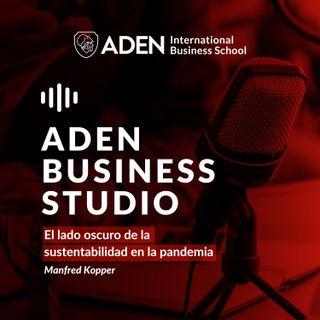 El lado oscuro de la Sustentabilidad en la Pandemia | Podcast 17
