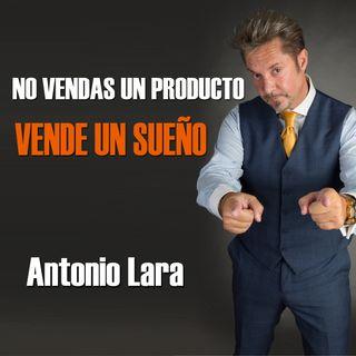 Antonio Lara - No vendas un producto vende un sueño