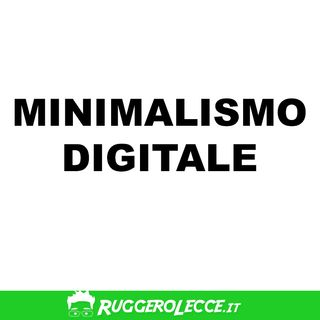 06 - Il minimalismo digitale