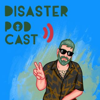 Disaster Podcast Ep.2