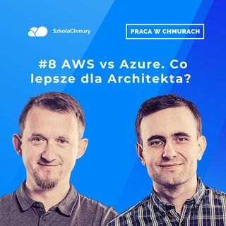 Odc. #8 AWS vs Azure, czyli który architekt zasypia spokojniej. Gość: Łukasz Dorosz
