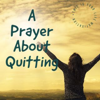 A Prayer About Quitting